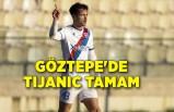 Göztepe'de Tijanic tamam