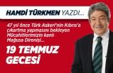 Hamdi Türkmen yazdı: 19 Temmuz gecesi