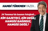 Hamdi Türkmen yazdı: 24 Temmuz'da basının fotoğrafı...