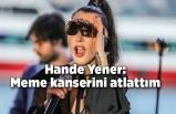Hande Yener ilk kez açıkladı: Meme kanserini atlattım