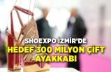 Hedef 300 milyon çift ayakkabı