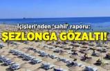 İçişleri'nden 'sahil' raporu: Şezlonga gözaltı!
