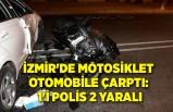 İzmir'de motosiklet otomobile çarptı: 1'i polis 2 yaralı