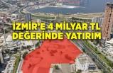 İzmir'e 4 milyar TL değerinde yatırım