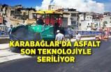 Karabağlar'da asfalt son teknolojiyle seriliyor