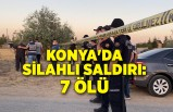 Konya'da silahlı saldırı: 7 ölü