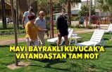 Mavi bayraklı Kuyucak'a vatandaştan tam not…
