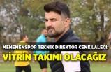 Menemenspor Teknik Direktör Cenk Laleci: Vitrin takımı olacağız
