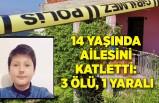 14 yaşında ailesini katletti: 3 ölü, 1 yaralı