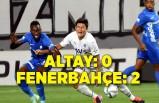 Altay: 0 - Fenerbahçe: 2