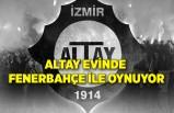 Altay evinde Fenerbahçe ile oynuyor