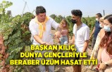 Başkan Kılıç, dünya gençleriyle beraber üzüm hasat etti