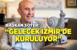 """Başkan Soyer: """"Gelecek İzmir'de kuruluyor"""""""