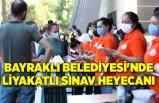 Bayraklı Belediyesi'nde liyakatlı sınav heyecanı