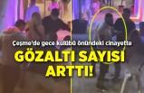 Çeşme'de gece kulübü önündeki cinayette gözaltı sayısı arttı!