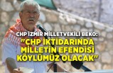 """""""CHP iktidarında milletin efendisi köylümüz olacak"""""""