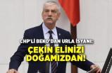 CHP'li Beko'dan Urla isyanı: Çekin elinizi doğamızdan!