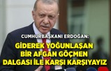 Erdoğan'dan Afgan göçmen açıklaması