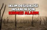 İklim değişikliği insanlık için kırmızı alarm