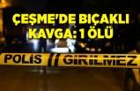 İzmir Çeşme'debıçaklı kavga: 1 ölü! O anlar kamerada