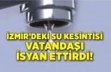 İzmir'de su kesintileri vatandaşı isyan ettirdi!