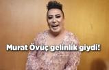 """Murat Övüç gelinlik giydi! """"Benim ne eksiğim var"""""""