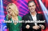 Seda Sayan'ı yıkan haber!