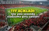 TFF açıkladı: İşte yeni sezonda stadyuma giriş şartları!