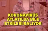 TTB açıkladı: Koronavirüs atlatılsa bile etkileri kalıyor