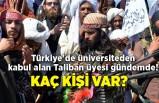 Türkiye'de üniversiteden kabul alan Taliban üyesi gündemde! Kaç kişi var?