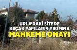 Urla'daki sitede kaçak yapıların yıkımına mahkeme onayı