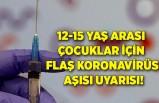 12-15 yaş arası çocuklar için flaş koronavirüs aşısı uyarısı!