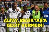 Altay, Beşiktaş'a İzmir'de geçit vermedi!