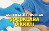 Aşıda ilaç alerjisi olan çocuklara dikkat!