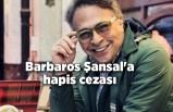 Barbaros Şansal'a hapis cezası