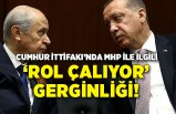 Cumhur İttifakı'nda MHP ile ilgili 'rol çalıyor' gerginliği!
