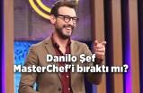 Danilo Şef MasterChef'i bıraktı mı?