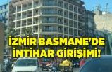 İzmir Basmane'de intihar girişimi!