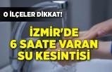 İzmir'de 6 saate varan su kesintisi