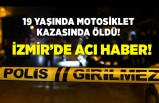 İzmir'de acı haber! 19 Yaşında motosiklet kazasında öldü!