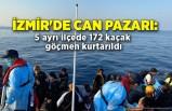İzmir'de can pazarı: 5 ayrı ilçede 172 kaçak göçmen kurtarıldı