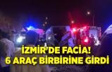 İzmir'de facia! 6 araç birbirine girdi
