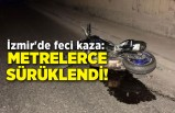 İzmir'de feci kaza: Metrelerce sürüklendi!