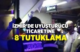 İzmir'de uyuşturucu ticaretine 8 tutuklama