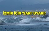 İzmir için 'sarı' uyarı!