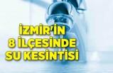 İzmir'in 8 ilçesinde su kesintisi