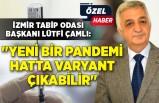 İzmir Tabip Odası Başkanı Lütfi Çamlı: Aşılama olmazsa yeni pandemi çıkabilir