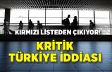 Kritik Türkiye iddiası: Kırmızı listeden çıkıyor
