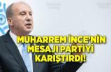 Muharrem İnce'nin mesajı Memleket Partisi'ni karıştırdı!