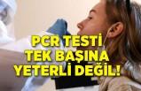 PCR testi tek başına yeterli değil!